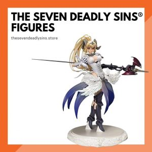 The Seven Deadly Sins Figures & Toys